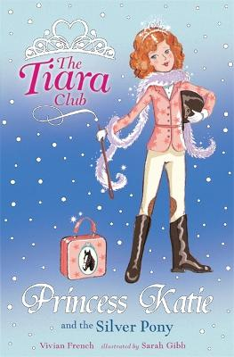 The Tiara Club: Princess Katie and the Silver Pony by Vivian French