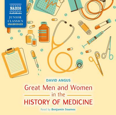 Great Men and Women in the History of Medicine by David Angus