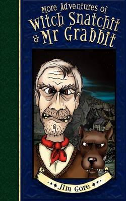 More Adventures of Witch Snatchitt and MR Grabbit by Jim Gore