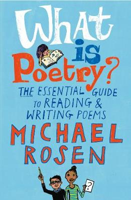 What is Poetry? The Essential Guide to Reading and Writing Poems by Michael Rosen