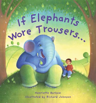 If Elephants Wore Trousers by Henriette Barkow