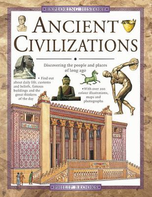 Ancient Civilizations Discovering the People and Places of Long Ago by Phillip Brooks