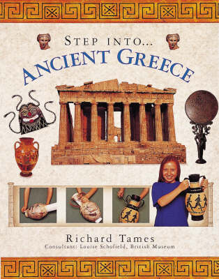 Ancient Greece Step into Ancient Greece by Richard Tames