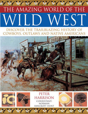 Amazing World of the Wild West by Peter Harrison