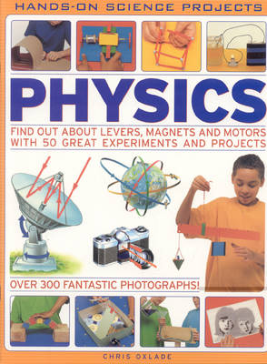 Physics Find Out About Levers, Magnets and Motors with 50 Great Experiments and Projects by Chris Oxlade