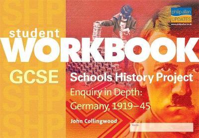GCSE SHP: Enquiry in Depth - Germany 1919-1945 Workbook by John Collingwood