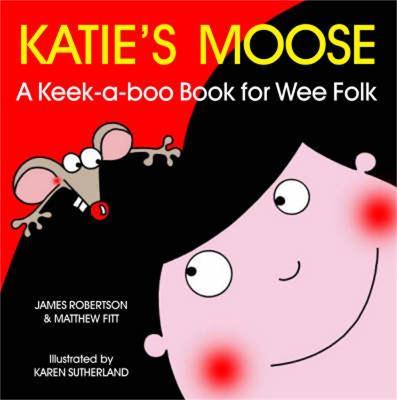 Katie's Moose A Keek-a-boo Book for Wee Folk by Matthew Fitt, James Robertson