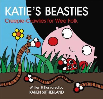 Katie's Beasties Creepie-crawlies for Wee Folk by Karen Sutherland
