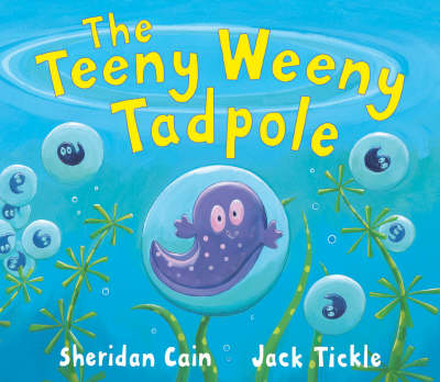 The Teeny Weeny Tadpole by Sheridan Cain