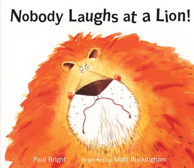 Nobody Laughs at a Lion! by Paul Bright, Matt Buckingham