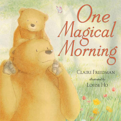 One Magical Morning by Claire Freedman, Louise Ho