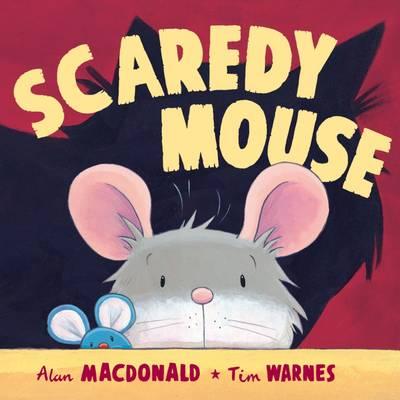 Scaredy Mouse by Alan MacDonald, Tim Warnes
