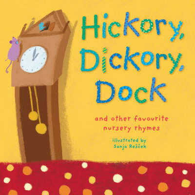 Hickory, Dickory, Dock And Other Favourite Nursery Rhymes by Sanja Rescek