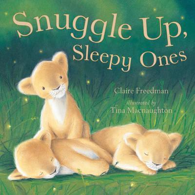 Snuggle Up, Sleepy Ones by Claire Freedman, Tina MacNaughton