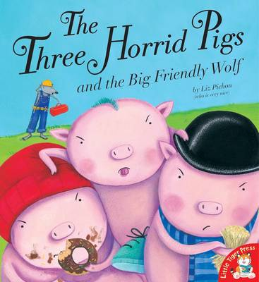 The Three Horrid Pigs and the Big Friendly Wolf by Liz Pichon