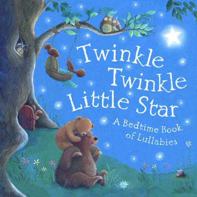 Twinkle, Twinkle Little Star A Bedtime Book of Lullabies by Gail Yerrill