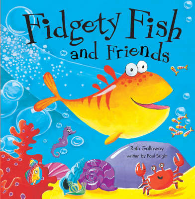 Fidgety Fish and Friends by Paul Bright, Ruth Galloway