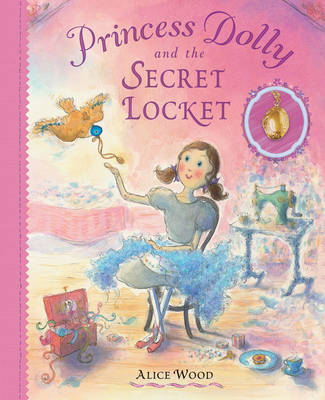 Princess Dolly and the Secret Locket by Alice Wood