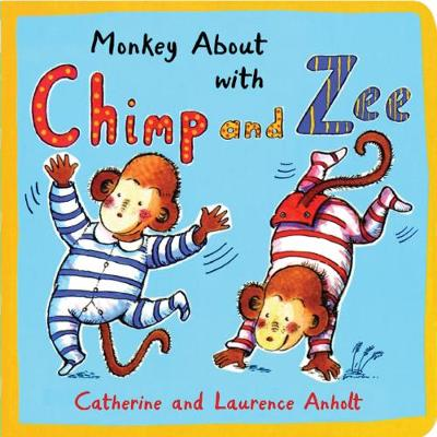 Monkey About with Chimp and Zee by Laurence Anholt