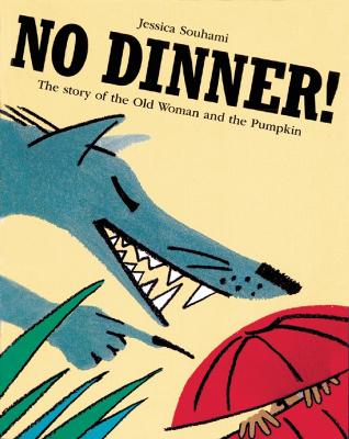 No Dinner! The Story of the Old Woman and the Pumpkin by Jessica Souhami