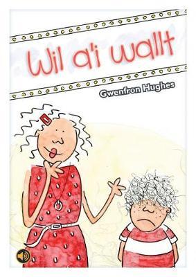 Llyfrau Llafar a Phrint: Wil a'i Wallt by Gwenfron Hughes