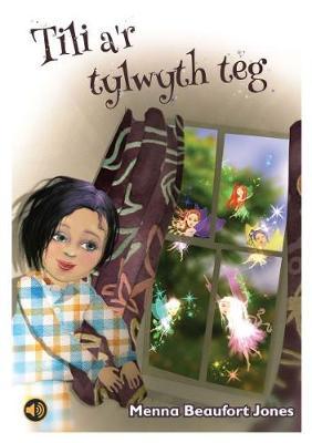 Llyfrau Llafar a Phrint: Tili a'r Tylwyth Teg by Menna Beaufort Jones