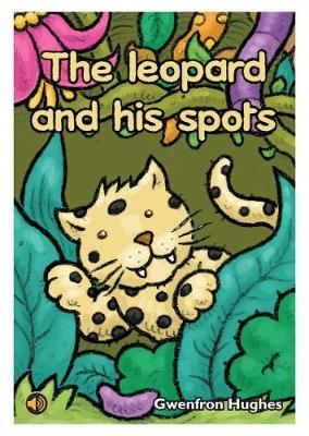 All Eyes and Ears Series: Leopard and his Spots, The by Gwenfron Hughes