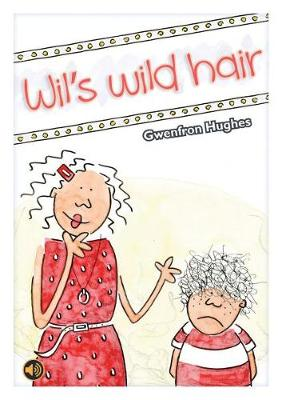 All Eyes and Ears Series: Wil's Wild Hair by Gwenfron Hughes