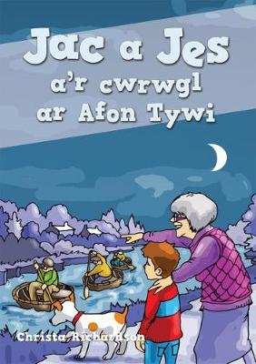 Cyfres Jac a Jes: Jac a Jes a'r Cwrwgl ar Afon Tywi by Christa Richardson