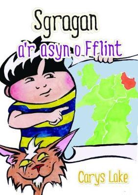 Cyfres Sgragan: Sgragan a'r Asyn o Fflint by Carys Lake