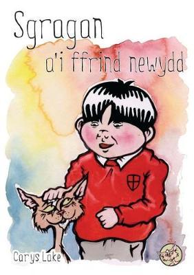 Cyfres Sgragan: Sgragan a'i Ffrind Newydd by Carys Lake