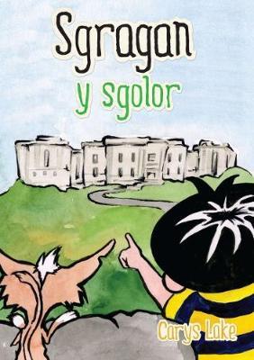 Cyfres Sgragan: Sgragan y Sgolor by Carys Lake