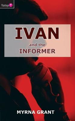 Ivan and the Informer by Myrna Grant