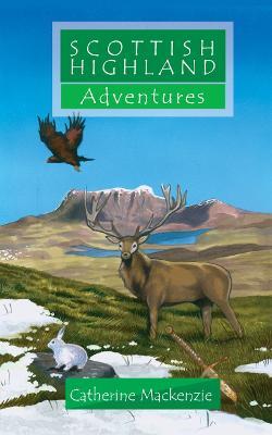 Scottish Highland Adventures by Catherine MacKenzie