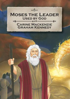 Moses the Leader Used By God by Carine MacKenzie