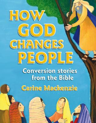 How God Changes People Conversion Stories from the Bible by Carine MacKenzie