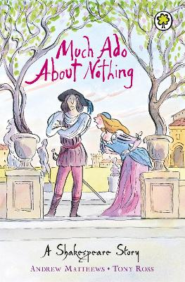 Shakespeare Stories: Much Ado About Nothing Shakespeare Stories for Children by William Shakespeare, Andrew Matthews