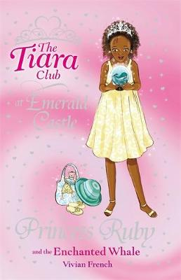 The Tiara Club: Princess Ruby and the Enchanted Whale Book 27 by Vivian French