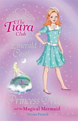 The Tiara Club: Princess Millie and the Magical Mermaid Book 28 by Vivian French