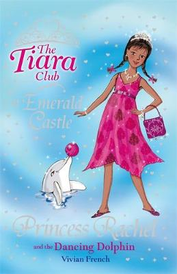 The Tiara Club: Princess Rachel and the Dancing Dolphin Book 29 by Vivian French