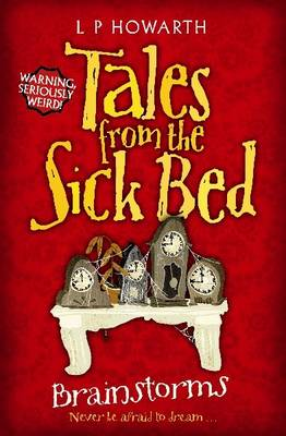 Tales from a Sick Bed Brainstorms by L. P. Howarth