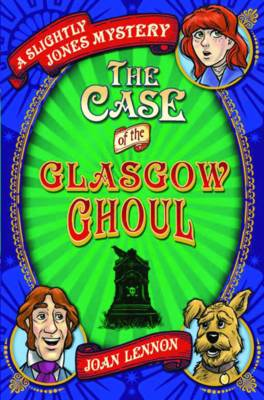The Case of the Glasgow Ghoul by Joan Lennon