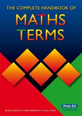 The Complete Handbook of Maths Terms by Jack Bana, Linda Marshall, Paul Swan