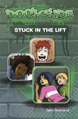Dockside: Stuck in the Lift (Stage 2 Book 4) by John Townsend
