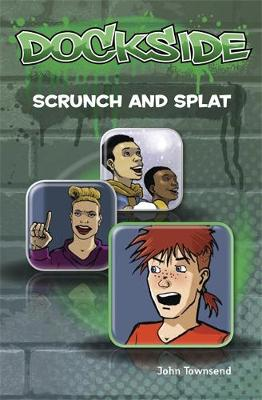 Dockside: Scrunch and Splat (Stage 2 Book 9) by John Townsend