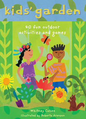 Kids' Garden Forty Fun Indoor and Outdoor Activities for Growing Kids by Whitney Cohen, Life Lab Science Programme