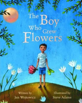 The Boy Who Grew Flowers by Jen Wojtpwocz