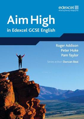 Aim High in Edexcel GCSE English by Duncan Beal, Roger Addison, Peter Huke, Pam Taylor