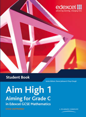 Aim High 1 Student Book Aiming for Grade C in Edexcel GCSE Mathematics by Trevor Johnson, Tony Clough