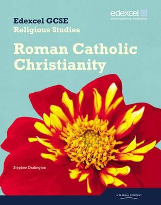 Edexcel GCSE Religious Studies Unit 10C: Catholic Christianity Student Book by Stephen Darlington